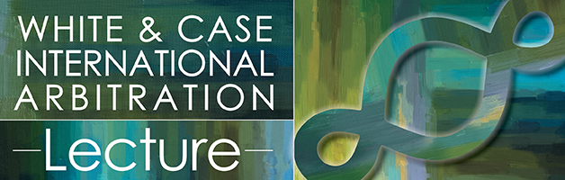 White & Case International Arbitration Lecture