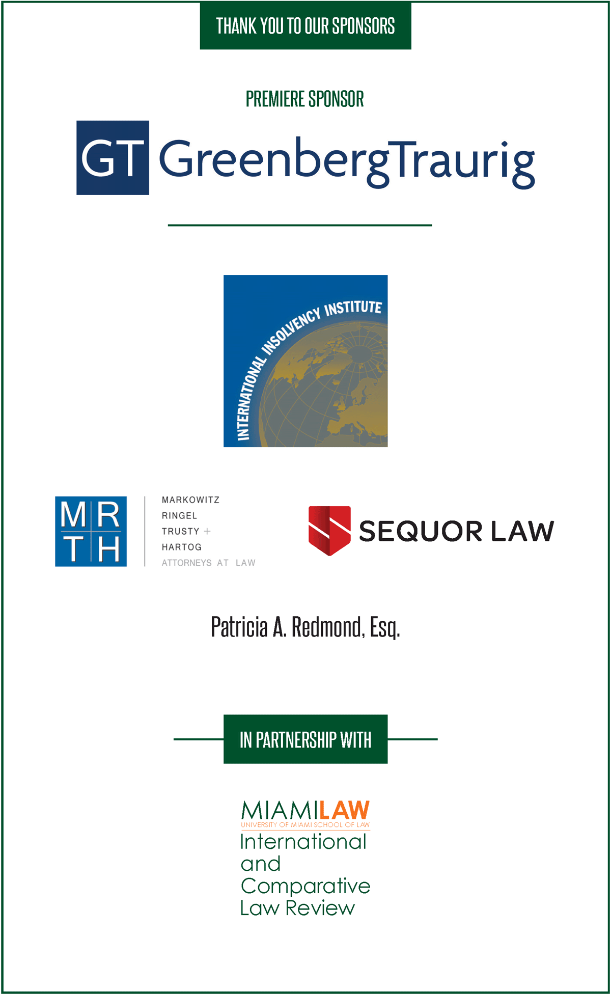Sponsors: Greenber Traurig (premier), International Insolvency Institute, MRTH, Patricia A. Redmond, Esq., Sequor Law. In Partnership with Miami Law International and Comparative Law Reivew